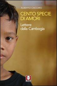 Cento specie di amori: Lettere dalla Cambogia. Alberto Caccaro | Libro | Itacalibri