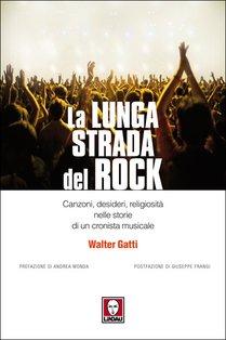 La lunga strada del rock: Canzoni, desideri, religiosità nelle storie di un cronista musicale. Walter Gatti | Libro | Itacalibri