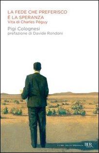 La fede che preferisco è la speranza: Vita di Charles Péguy. Pigi Colognesi | Libro | Itacalibri