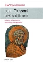 Luigi Giussani: La virtù della fede. Francesco Ventorino   Libro   Itacalibri