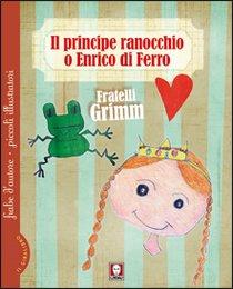 Il principe ranocchio o Enrico di Ferro - Le tre piume - Jakob e Wilhelm Grimm | Libro | Itacalibri