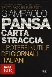 Carta straccia: Il potere inutile dei giornali italiani. Giampaolo Pansa | Libro | Itacalibri