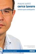 Cerco lavoro: Romanzo quasi autobiografico. Mauro Sottili | Libro | Itacalibri