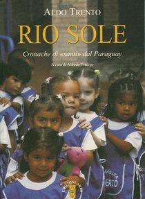 Rio Sole: Cronache di «santi» dal Paraguay. Aldo Trento | Libro | Itacalibri
