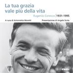La tua grazia vale più della vita. Eugenio Corecco 1931-1995 - AA.VV. | Libro | Itacalibri