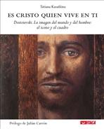 Es Cristo quien vive en ti: Dostoievski. La imagen del mundo y del hombre: el icono y el cuadro. Tat'jana Kasatkina | Libro | Itacalibri