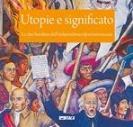 Utopie e significato: Le due bandiere dell'indipendenza ispanoamericana. AA.VV. | Libro | Itacalibri