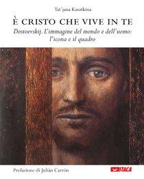 È Cristo che vive in te: Dostoevskij. L'immagine del mondo e dell'uomo: l'icona e il quadro. Tat'jana Kasatkina | Libro | Itacalibri