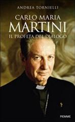 Carlo Maria Martini: Il profeta del dialogo. Andrea Tornielli | Libro | Itacalibri