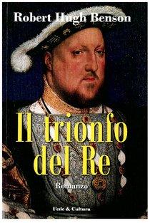 Il trionfo del Re - Robert Hugh Benson | Libro | Itacalibri