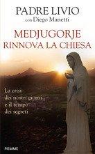 Medjugorje rinnova la Chiesa: La crisi dei nostri giorni e il tempo dei segreti. Livio Fanzaga, Diego Manetti | Libro | Itacalibri