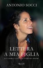 Lettera a mia figlia: Sull'amore e la vita nel tempo del dolore. Antonio Socci | Libro | Itacalibri