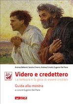 Videro e credettero - Guida alla mostra: La bellezza e la gioia di essere cristiani. AA.VV. | Libro | Itacalibri
