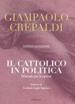 Il cattolico in politica: Manuale per la ripresa. Giampaolo Crepaldi   Libro   Itacalibri