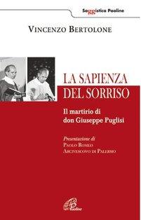 La sapienza del sorriso: Il martirio di don Giuseppe Puglisi. Vincenzo Bertolone   Libro   Itacalibri