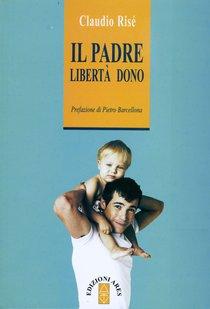 Il padre: Libertà e dono. Claudio Risé | Libro | Itacalibri