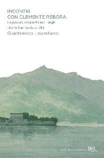 Incontri con Clemente Rebora: La poesia scoperta nei luoghi che le hanno dato vita. Gianfranco Lauretano | Libro | Itacalibri