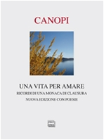 Una vita per amare: Ricordi di una monaca di clausura. Anna Maria Cànopi | Libro | Itacalibri
