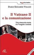Il Vaticano II e la comunicazione: Una rinnovata storia tra Vangelo e società. Dario Edoardo Viganò | Libro | Itacalibri