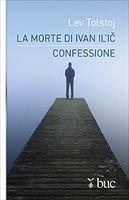 La morte di Ivan Il'ic - Confessione - Lev Tolstoj | Libro | Itacalibri