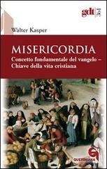 Misericordia: Concetto fondamentale del vangelo - Chiave della vita cristiana. Walter Kasper   Libro   Itacalibri