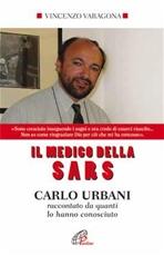 Il medico della Sars - Carlo Urbani: raccontato da quanti lo hanno conosciuto | Libro | Itacalibri