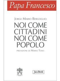Noi come cittadini noi come popolo - Papa Francesco (Jorge Mario Bergoglio) | Libro | Itacalibri