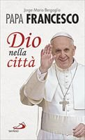 Dio nella città - Papa Francesco (Jorge Mario Bergoglio) | Libro | Itacalibri