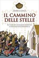Il cammino delle stelle: Sui passi dei pellegrini medievali a Santiago di Compostella. Andrea Conti | Libro | Itacalibri