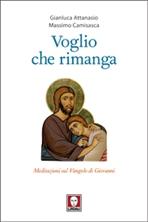 Voglio che rimanga: Meditazioni sul Vangelo di Giovanni. Massimo Camisasca, Gianluca Attanasio | Libro | Itacalibri