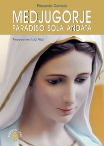 Medjugorje Paradiso solo andata - Riccardo Caniato | Libro | Itacalibri