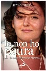 Io non ho paura: La storia di Francesca Pedrazzini. Davide Perillo   Libro   Itacalibri