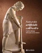 Naturale, artificiale, coltivato: L'antico dialogo dell'uomo con la natura. AA.VV. | Libro | Itacalibri