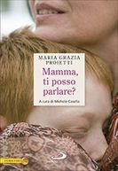 Mamma, ti posso parlare? - Maria Grazia Proietti | Libro | Itacalibri