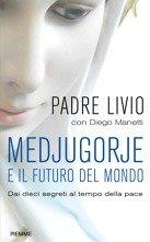 Medjugorje e il futuro del mondo: Dai dieci segreti al tempo della pace. Livio Fanzaga, Diego Manetti | Libro | Itacalibri