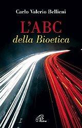 L'abc della bioetica - Carlo Valerio Bellieni | Libro | Itacalibri