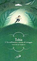Tobia: I. Un millimetro e mezzo di coraggio. Timothée De Fombelle | Libro | Itacalibri