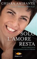 Solo l'amore resta: Nuovi Orizzonti nell'inferno della strada. Chiara Amirante | Libro | Itacalibri