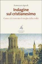 Indagine sul cristianesimo: Come si è costruito il meglio della civiltà. Francesco Mario Agnoli | Libro | Itacalibri