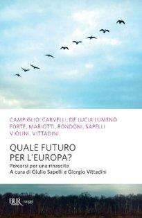 Quale futuro per l'Europa?: Percorsi per una rinascita. Giorgio Vittadini, Giulio Sapelli | Libro | Itacalibri
