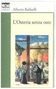 L'Osteria senza oste - Alberto Raffaelli | Libro | Itacalibri