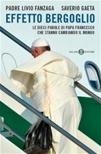 Effetto Bergoglio: Le dieci parole di Papa Francesco che stanno cambiando il mondo. Livio Fanzaga, Saverio Gaeta | Libro | Itacalibri