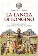 La lancia di Longino: Storia del soldato che colpì il costato di Cristo. Massimo Centini   Libro   Itacalibri