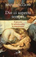 Dio ci aspetta sempre: Il peccato, la misercordia, la conversione. Bruno Maggioni | Libro | Itacalibri
