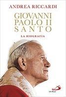 Giovanni Paolo II Santo: La biografia. Andrea Riccardi | Libro | Itacalibri