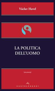 La politica dell'uomo - Václav Havel | Libro | Itacalibri