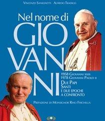Nel nome di Giovanni: Due Papi santi e due epoche a confronto. Alfredo Tradigo, Vincenzo Sansonetti | Libro | Itacalibri