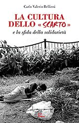 La cultura dello «scarto» e la sfida della solidarietà - Carlo Valerio Bellieni | Libro | Itacalibri