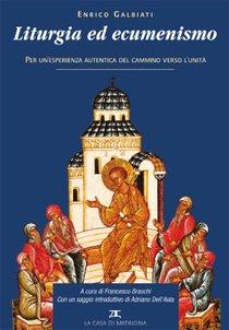 Liturgia ed ecumenismo: Per un'esperienza autentica del cammino verso l'unità. Enrico Galbiati | Libro | Itacalibri