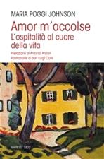 Amor m'accolse: L'ospitalità al cuore della vita. Maria Poggi Johnson | Libro | Itacalibri